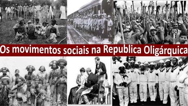 Os movimentos sociais na Republica Oligárquica Durante a República Oligárquica ocorreu um serie de movimentos sociais que ...