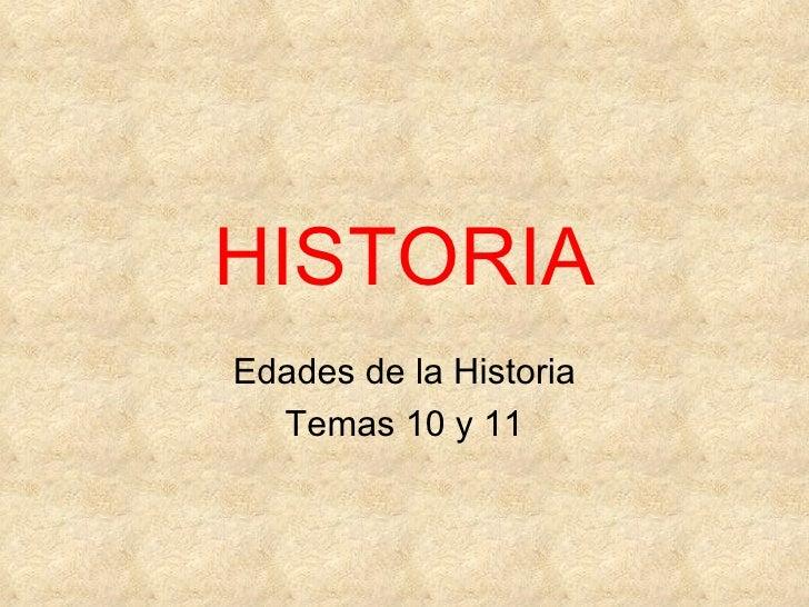 HISTORIAEdades de la Historia  Temas 10 y 11