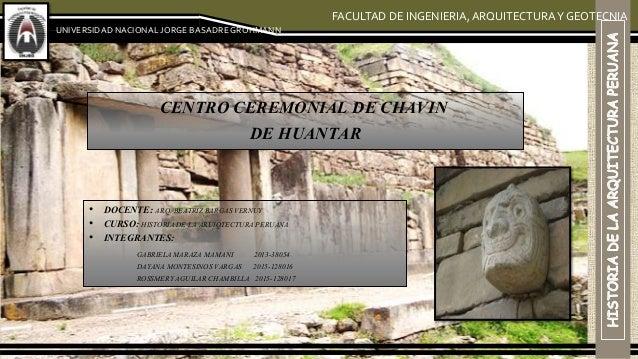 UNIVERSIDAD NACIONAL JORGE BASADREGROHMANN FACULTAD DE INGENIERIA,ARQUITECTURAY GEOTECNIA CENTRO CEREMONIAL DE CHAVIN DE H...