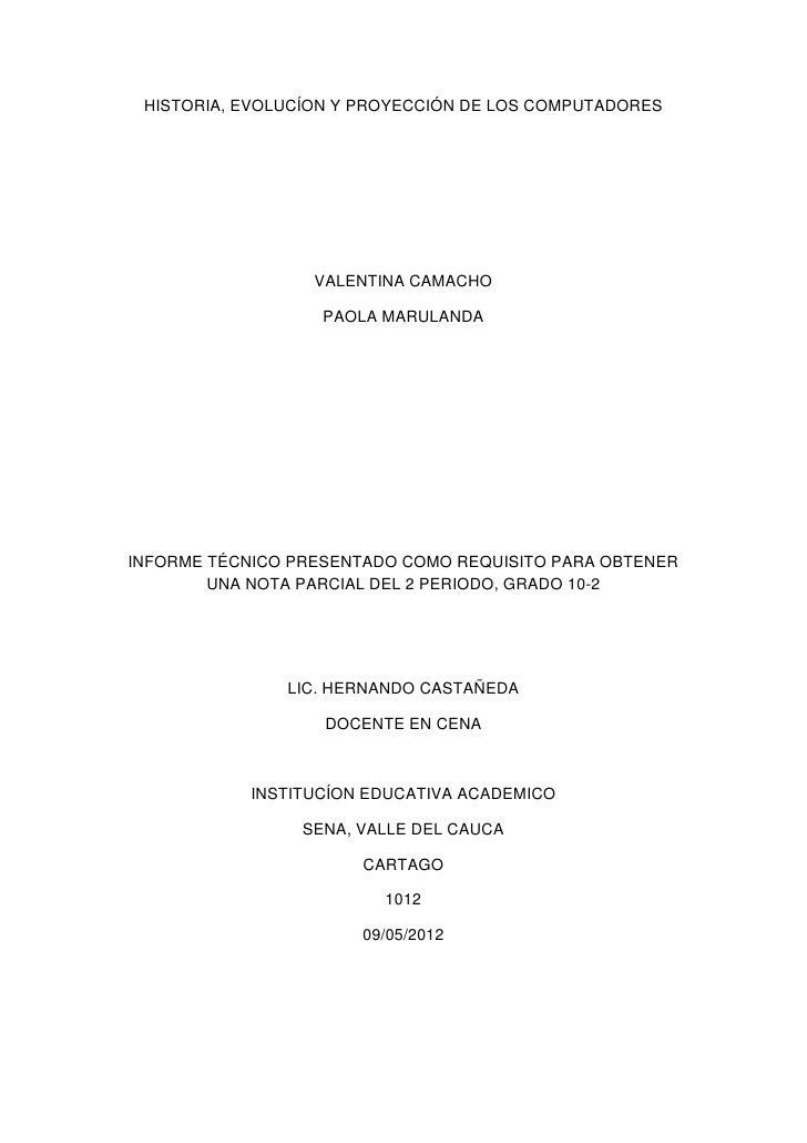 HISTORIA, EVOLUCÍON Y PROYECCIÓN DE LOS COMPUTADORES                  VALENTINA CAMACHO                   PAOLA MARULANDAI...