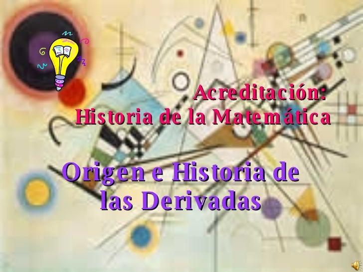 Acreditación:  Historia de la Matemática Origen e Historia de las Derivadas