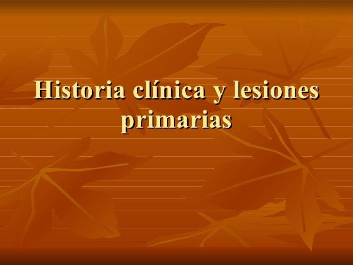 Historia clínica y lesiones primarias