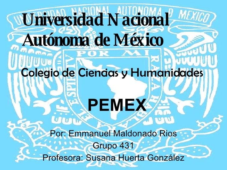 <ul><li>Universidad Nacional Autónoma de México </li></ul><ul><li>Colegio de Ciencias y Humanidades </li></ul><ul><li>PEME...