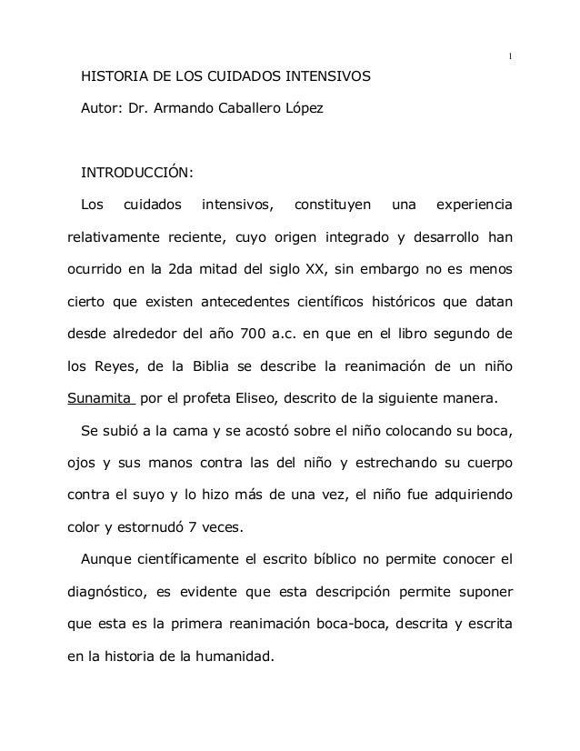 1  HISTORIA DE LOS CUIDADOS INTENSIVOS Autor: Dr. Armando Caballero López  INTRODUCCIÓN: Los  cuidados  intensivos,  const...