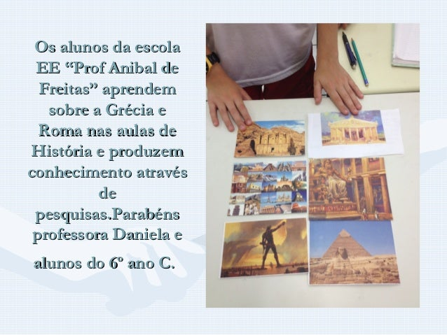 """Os alunos da escola EE """"Prof Anibal de  Freitas"""" aprendem   sobre a Grécia e  Roma nas aulas deHistória e produzemconhecim..."""
