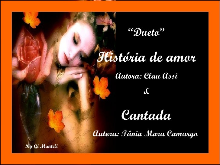 """"""" Dueto"""" História de amor Autora: Clau Assi & Cantada Autora: Tânia Mara Camargo"""