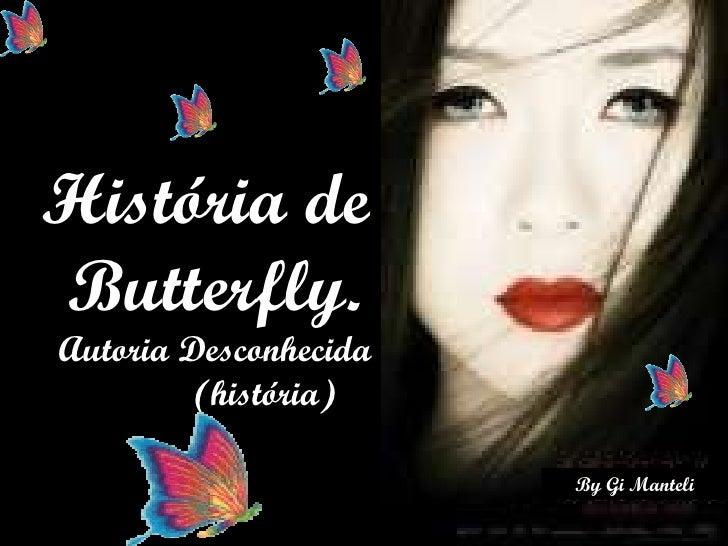 História de  Butterfly.  Autoria Desconhecida  (história)