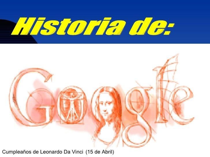 <ul><li>Cumpleaños de Leonardo Da Vinci   (15 de Abril) </li></ul>Historia de: