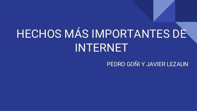 HECHOS MÁS IMPORTANTES DE INTERNET PEDRO GOÑI Y JAVIER LEZAUN