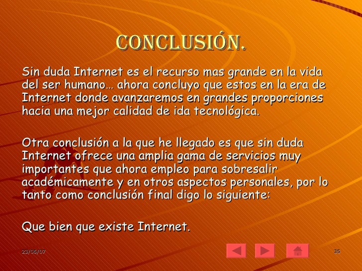 conclusion on internet Internet introduction: internet is a world-wide network of computerized devices and servers data travels to and fro among computer systems and servers around three billion people around the world are using internet.