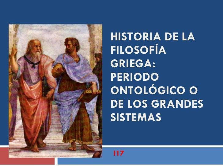 HISTORIA DE LA FILOSOFÍA GRIEGA: PERIODO ONTOLÓGICO O DE LOS GRANDES SISTEMAS I17