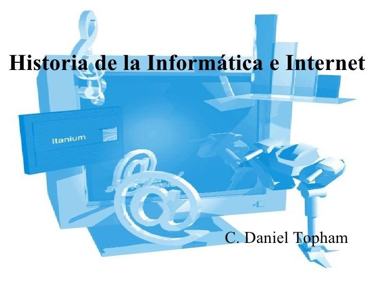 Historia de la Informática e Internet C. Daniel Topham