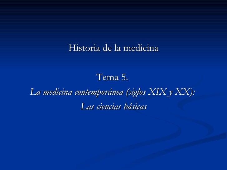 <ul><li>Historia de la medicina </li></ul><ul><li>Tema 5.  </li></ul><ul><li>La medicina contemporánea (siglos XIX y XX): ...