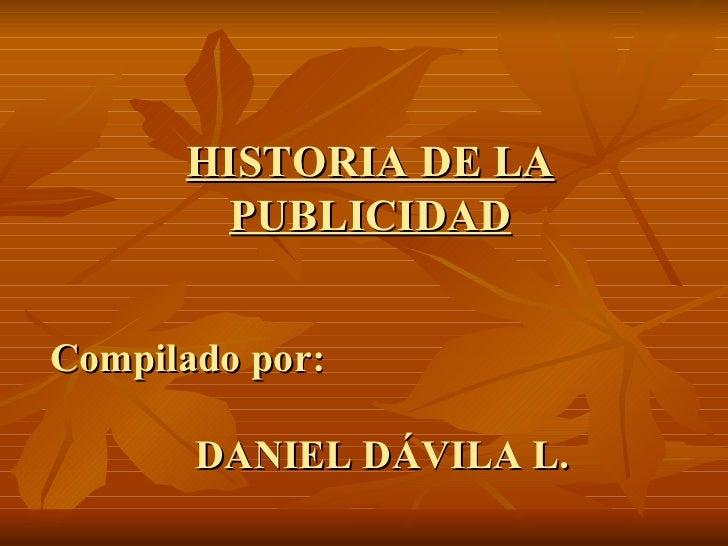 Compilado por: DANIEL DÁVILA L. HISTORIA DE LA PUBLICIDAD