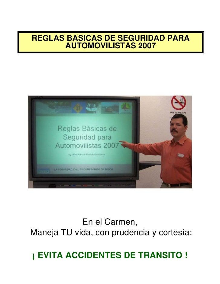 REGLAS BASICAS DE SEGURIDAD PARA       AUTOMOVILISTAS 2007                 En el Carmen, Maneja TU vida, con prudencia y c...