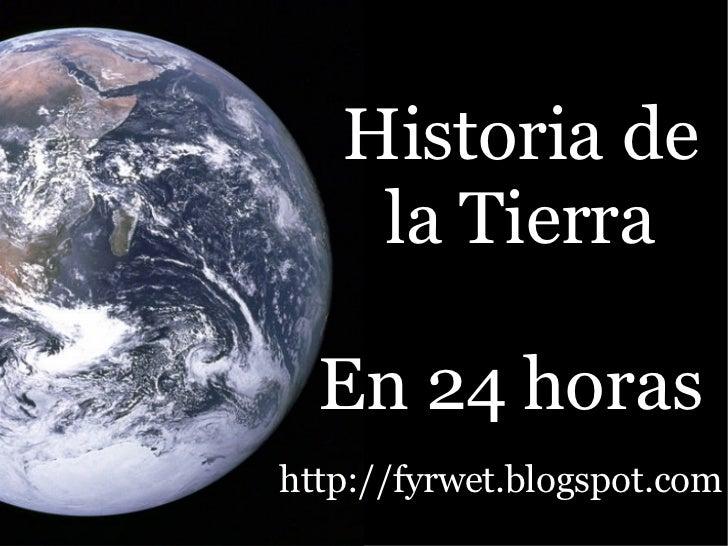 Historia de la Tierra En 24 horas http://fyrwet.blogspot.com