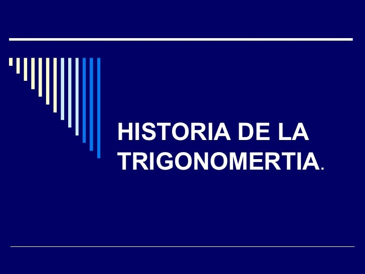 HISTORIA DE LA TRIGONOMERTIA .