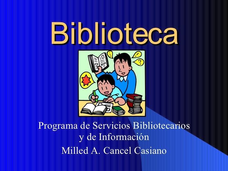 Biblioteca Programa de Servicios Bibliotecarios y de Información Milled A. Cancel Casiano