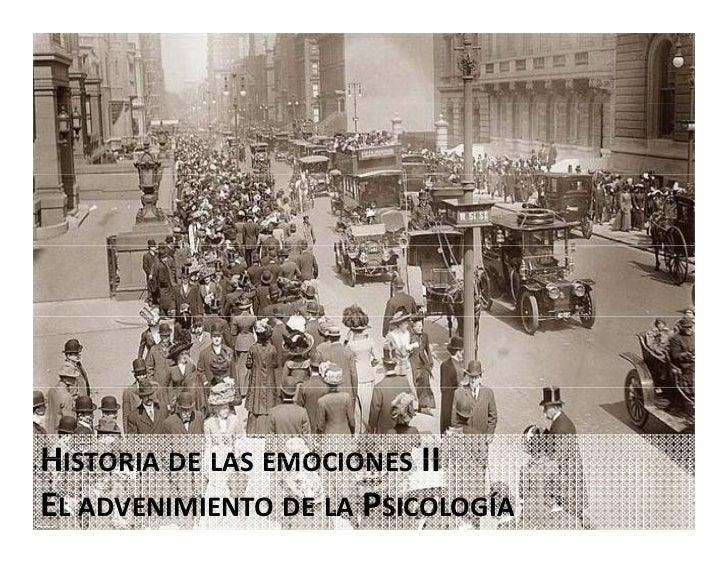 HISTORIA DE LAS EMOCIONES II EL ADVENIMIENTO DE LA PSICOLOGÍA