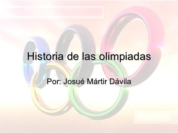 Historia de las olimpiadas Por: Josué Mártir Dávila