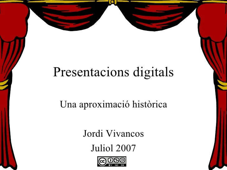 Presentacions digitals Una aproximació històrica Jordi Vivancos Juliol 2007