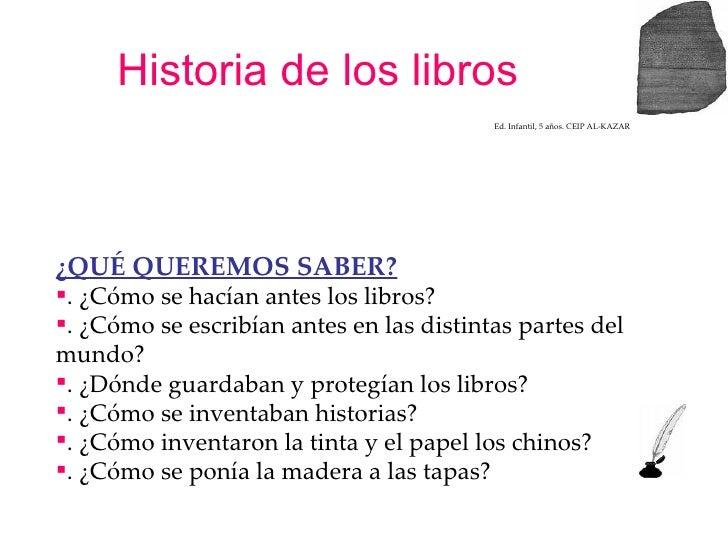 Historia de los libros <ul><li>¿QUÉ QUEREMOS SABER? </li></ul><ul><li>. ¿Cómo se hacían antes los libros?   </li></ul><ul>...