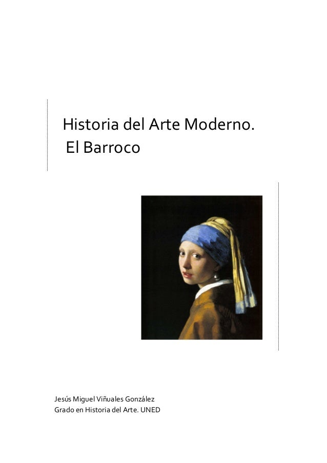 Historia del Arte Moderno. El Barroco Jesús Miguel Viñuales González Grado en Historia del Arte. UNED