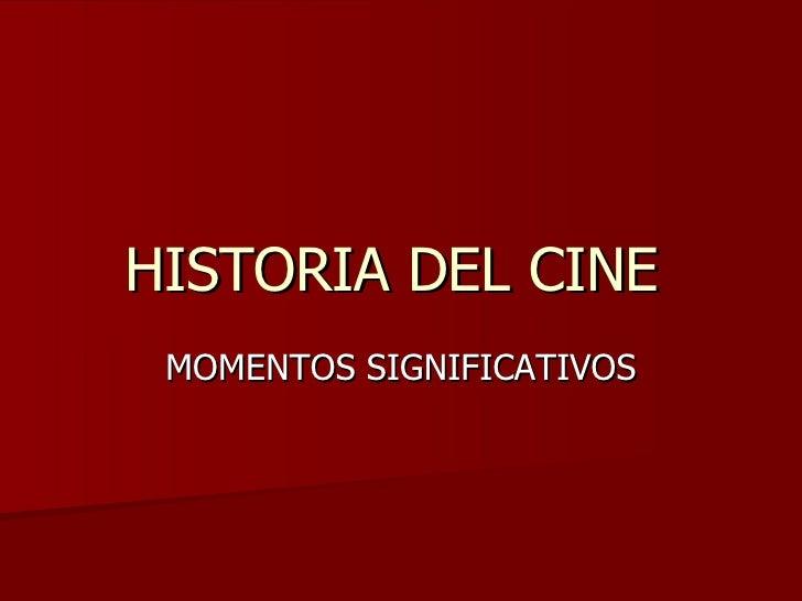 HISTORIA DEL CINE  MOMENTOS SIGNIFICATIVOS