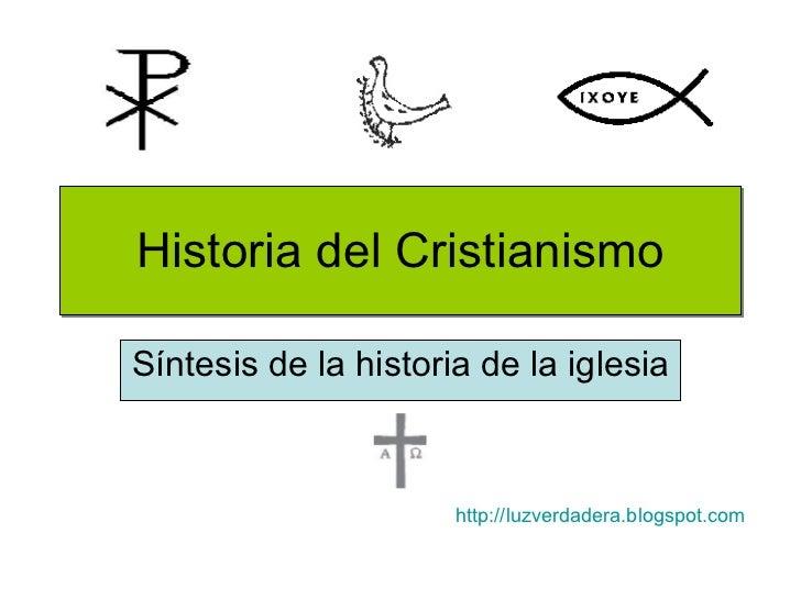Historia del Cristianismo Síntesis de la historia de la iglesia http:// luzverdadera.blogspot.com
