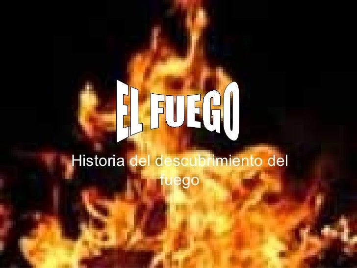 Historia del descubrimiento del fuego EL FUEGO
