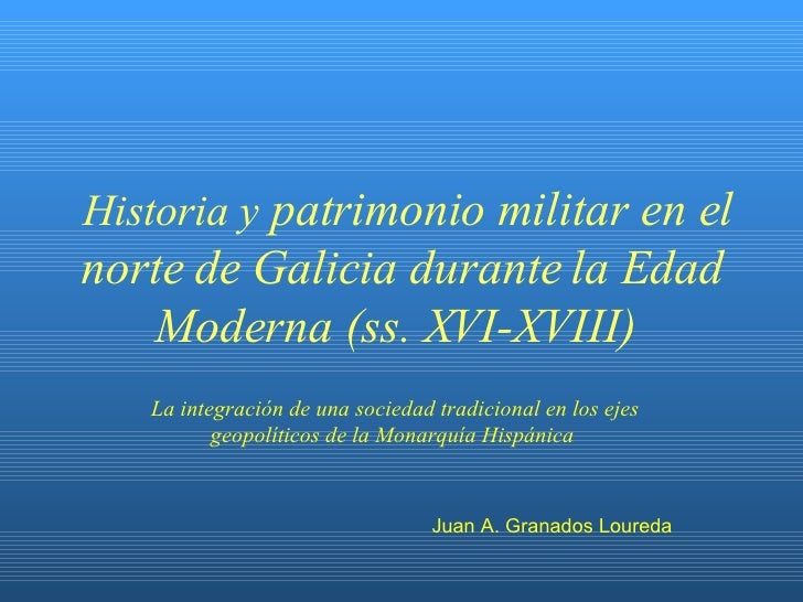 Historia y  patrimonio militar en el norte de Galicia durante la Edad Moderna (ss. XVI-XVIII)   Juan A. Granados Loureda L...