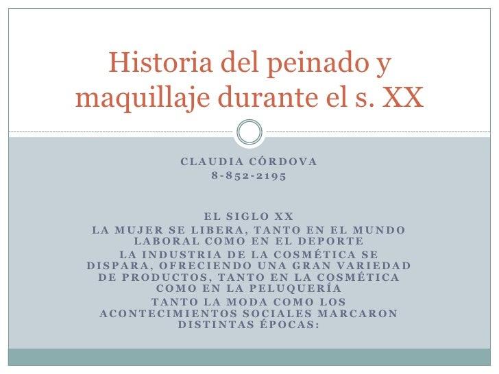 Historia del peinado ymaquillaje durante el s. XX           CLAUDIA CÓRDOVA              8-852-2195               EL SIGLO...