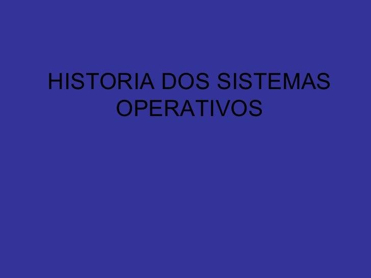 HISTORIA DOS SISTEMAS OPERATIVOS