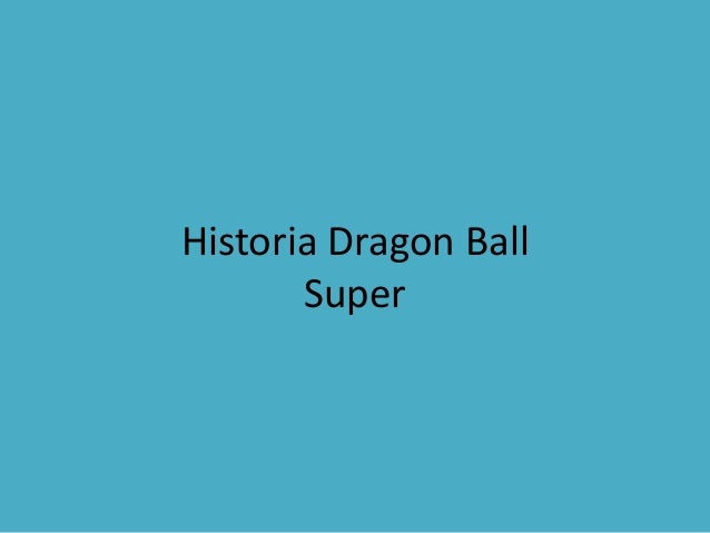 Historia Dragon Ball Super
