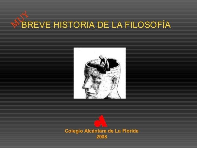 BREVE HISTORIA DE LA FILOSOFÍA  Colegio Alcántara de La Florida  2008  MUY