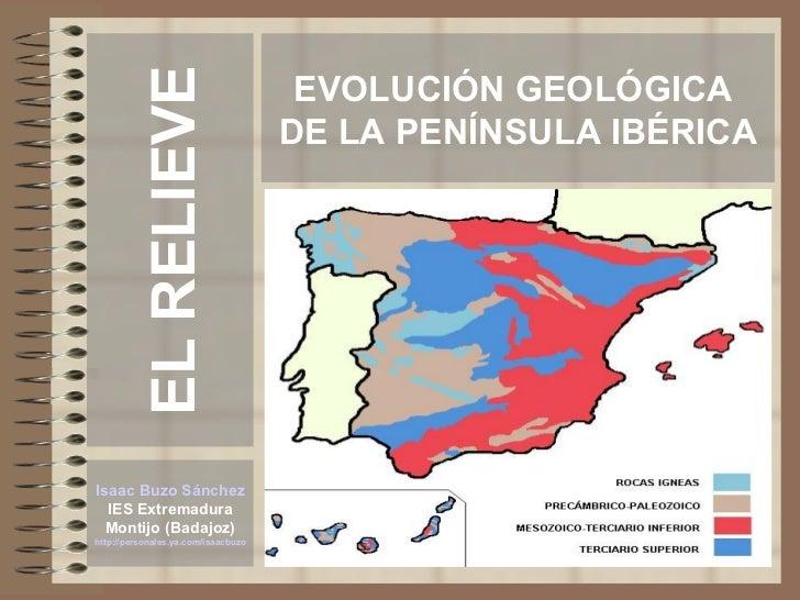 EL RELIEVE                                       EVOLUCIÓN GEOLÓGICA                                      DE LA PENÍNSULA ...