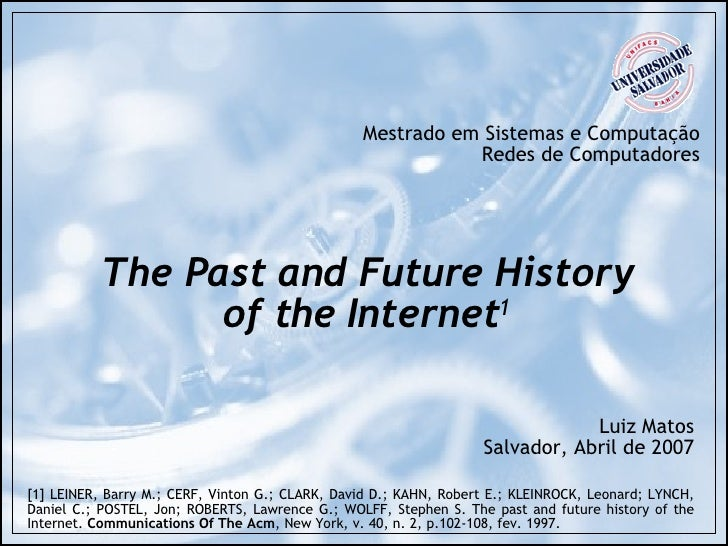 The Past and Future History of the Internet 1 Mestrado em Sistemas e Computação Redes de Computadores Luiz Matos Salvador,...