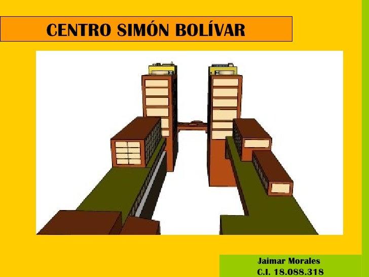 CENTRO SIMÓN BOLÍVAR Jaimar Morales  C.I. 18.088.318