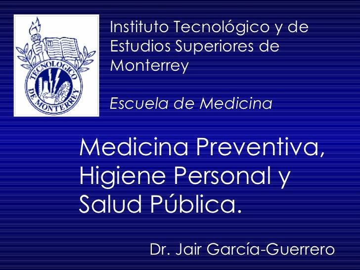 Instituto Tecnológico y de Estudios Superiores de Monterrey Escuela de Medicina Dr. Jair García-Guerrero Medicina Preventi...