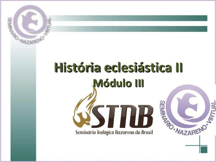 História eclesiástica II Módulo III