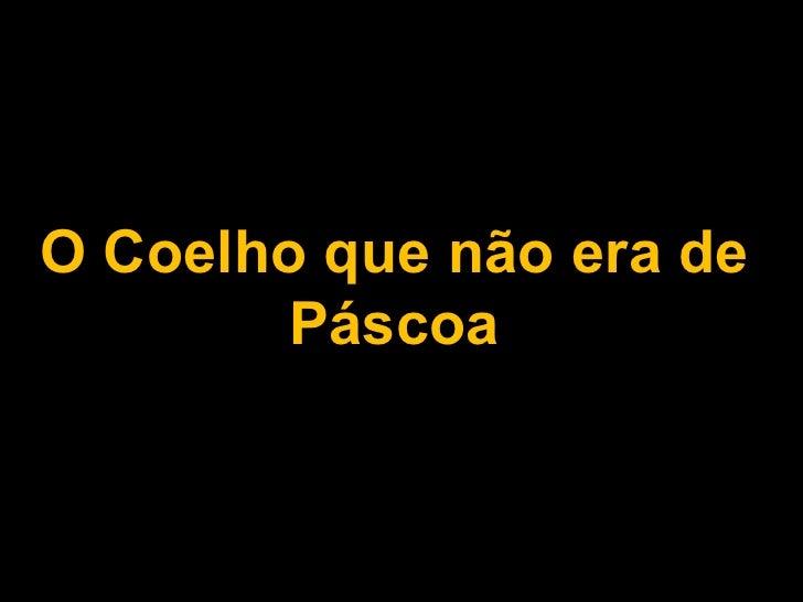 O Coelho que não era de       Páscoa