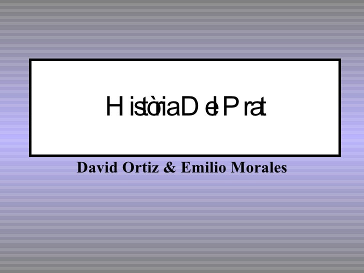 Història Del Prat David Ortiz & Emilio Morales