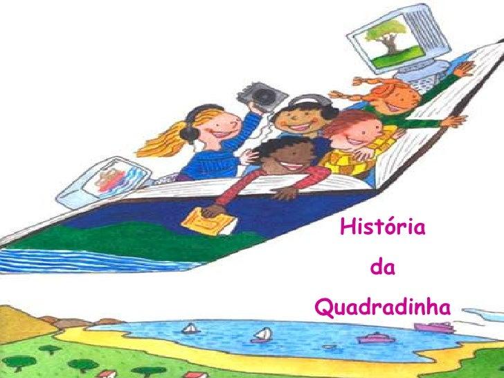 História <br />da <br />Quadradinha<br />