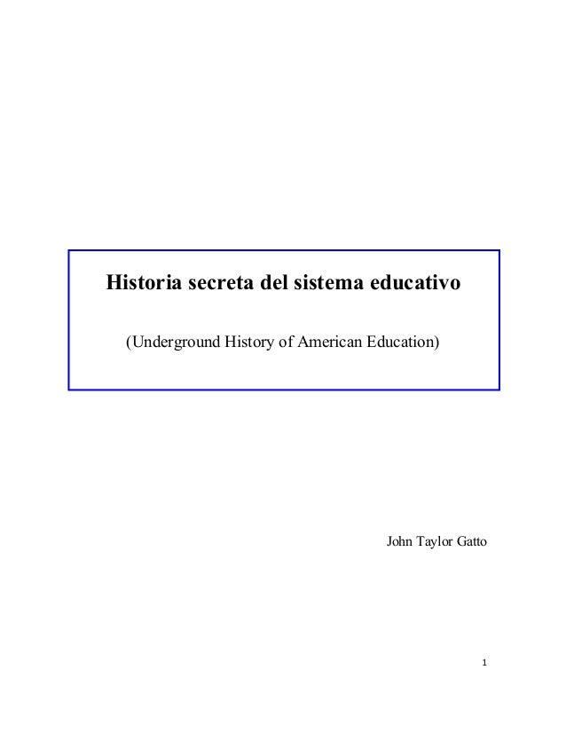 Historia secreta del sistema educativo (Underground History of American Education) John Taylor Gatto 1