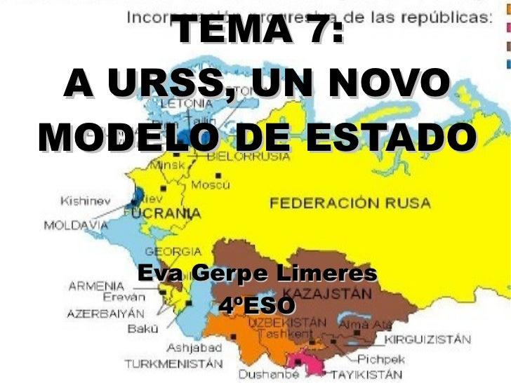 TEMA 7: A URSS, UN NOVOMODELO DE ESTADO   Eva Gerpe Limeres         4ºESO