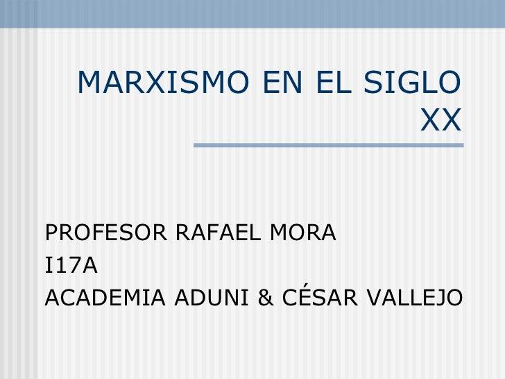 MARXISMO EN EL SIGLO XX PROFESOR RAFAEL MORA I17A ACADEMIA ADUNI & CÉSAR VALLEJO
