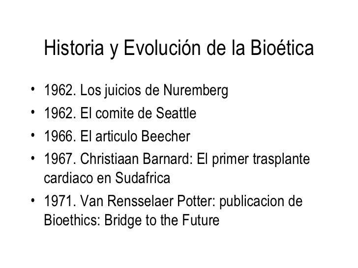 Historia y Evolución de la Bioética <ul><li>1962. Los juicios de Nuremberg </li></ul><ul><li>1962. El comite de Seattle </...