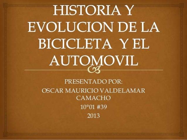 PRESENTADO POR:OSCAR MAURICIO VALDELAMARCAMACHO10°01 #392013