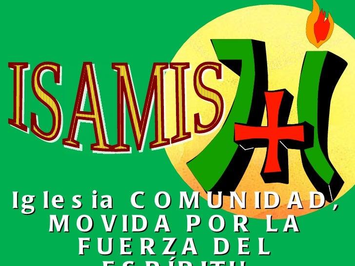 Iglesia COMUNIDAD, MOVIDA POR LA FUERZA DEL ESPÍRITU ISAMIS