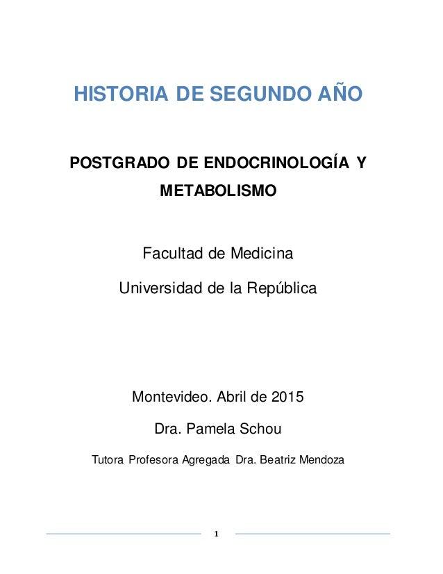 1 HISTORIA DE SEGUNDO AÑO POSTGRADO DE ENDOCRINOLOGÍA Y METABOLISMO Facultad de Medicina Universidad de la República Monte...